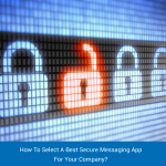 How To Select A Best Secure Messaging App For Your Company?