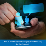 How To Use Enterprise Messaging Apps Effectively For Conferences