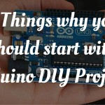 5 Things why You should Start with Arduino DIY Projects