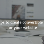 Top 10 tips to create convertible contents for your website
