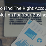 Tips To Find The Right Accounting Solution For Your Business
