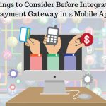 ​Things to Consider Before Integrating Payment Gateway in a Mobile App
