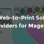 Top 5 Web-to-Print Solution Providers for Magento