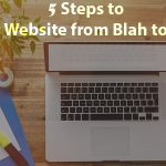 5 simple steps to Turn Your Website from Blah into Fantastic