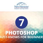 7 Photoshop Must-Knows For Beginners
