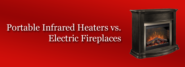 Infrared Heaters Vs Electric Fireplace Which One Is Good