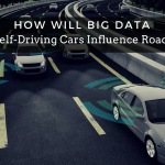 How Will Big Data From Self-Driving Cars Influence Road Safety