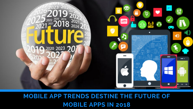 Mobile App Trends Destine the Future of Mobile Apps in 2018