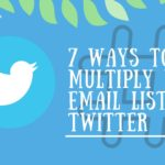 7 Ways to Multiply your Email List with Twitter