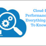 Cloud-Based Performance Testing: Everything You Need To Know About