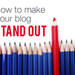 10 Tips for Making Your Blog Stand Out
