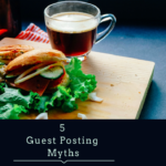 5 Guest Posting Myths That You Should Know About