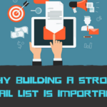 Why Building A Strong Email List Is Important?