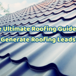 The Ultimate Roofing Guide To Generate Roofing Leads