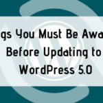 6 Things You Must Be Aware of Before Updating to WordPress 5.0