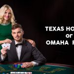 Texas Hold'em Or Omaha: Which One is Better?