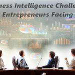 How to overcome with Business Intelligence Challenges and Issues Entrepreneurs Facing
