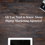 All You Need to Know About Digital Marketing Agencies!