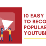 10 Easy Rules to Become Popular on YouTube