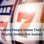 Why Do More People Invest Their Time in Playing Online Slot Games?