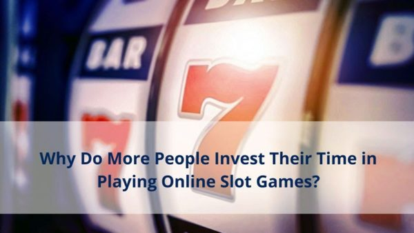 Why Do More People Invest Their Time in Playing Online Slot Games?   Techno FAQ