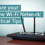 Secure your Home Wi-Fi Network: Practical Tips