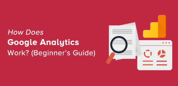 How Does Google Analytics Work? Complete Beginners Guide [Updated]