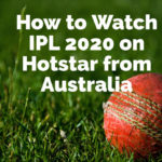 How to Watch IPL 2020 Matches on Hotstar from Australia