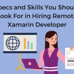 Specs and Skills You Should Look For in Hiring Remote Xamarin Developer
