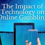 The Impact of Technology on Online Gambling