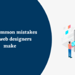 Most common mistakes that web designers make?