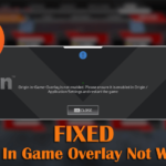 7 Solutions to Fix the Origin Overlay of Your Favourite Online Game