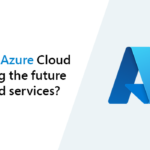 How is Azure Cloud forming the future of cloud services?